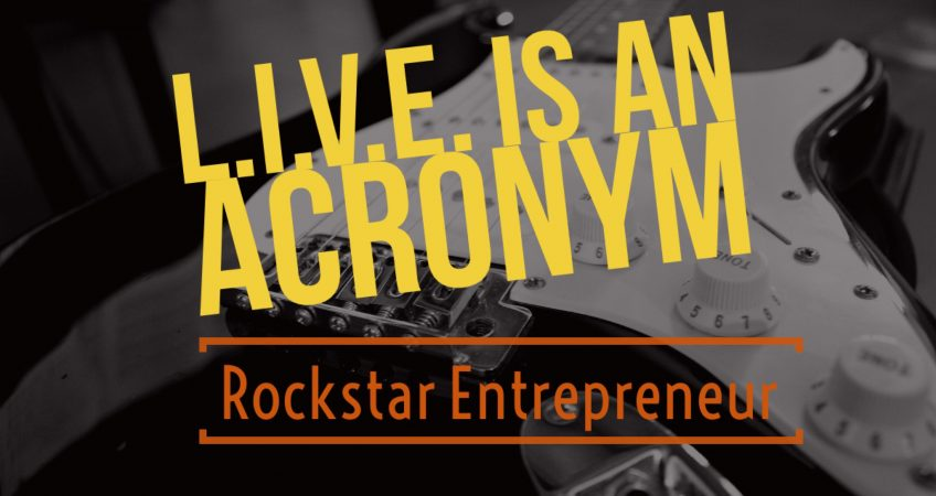 TEST: LIVE is an Acronym! - RockStar Entrepreneur 1